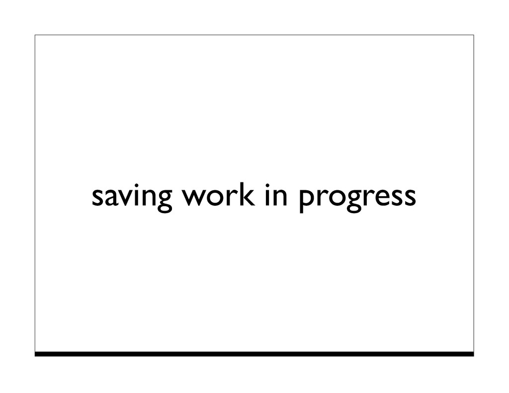saving work in progress