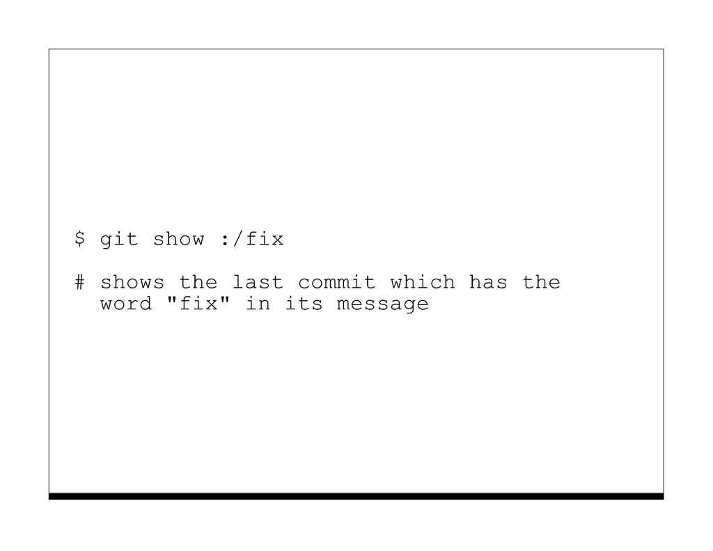 $ git show :/fix # shows the last commit which ...