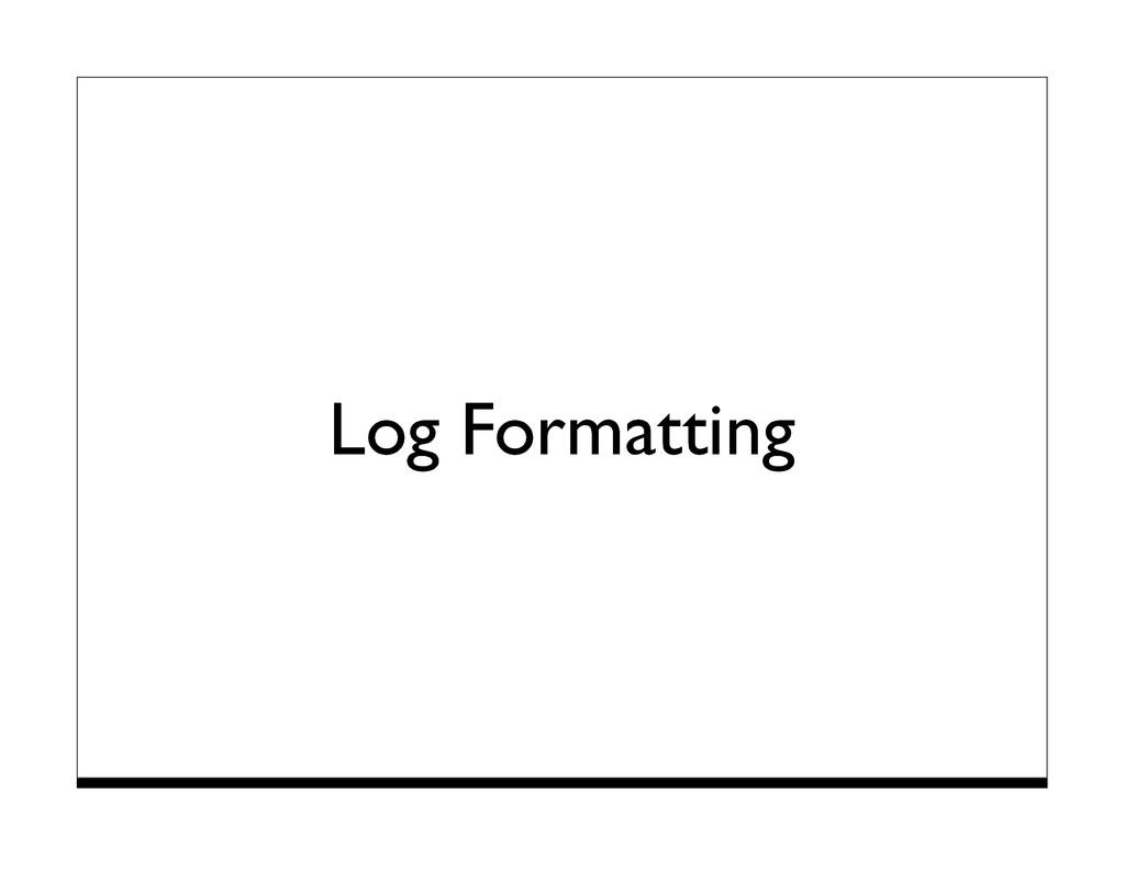 Log Formatting