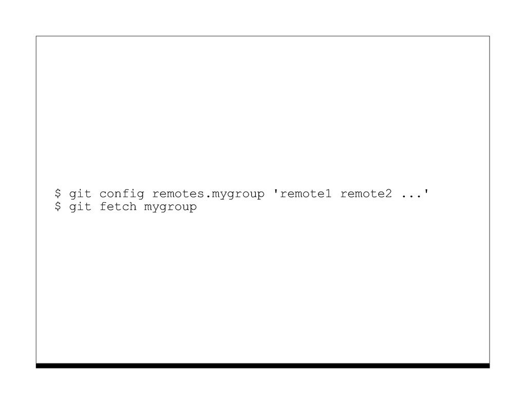 $ git config remotes.mygroup 'remote1 remote2 ....