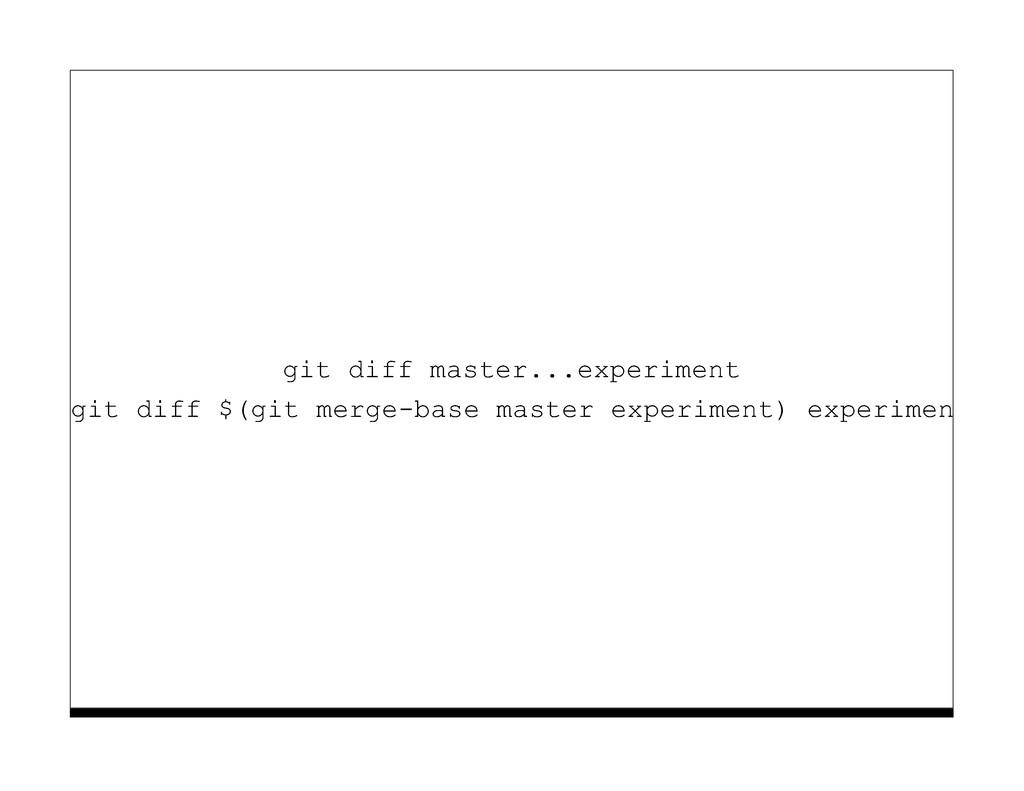 git diff master...experiment git diff $(git mer...