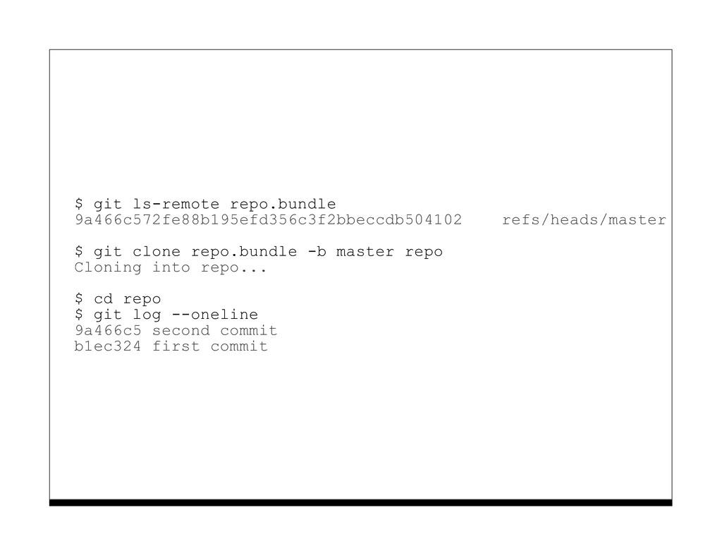$ git ls-remote repo.bundle 9a466c572fe88b195ef...