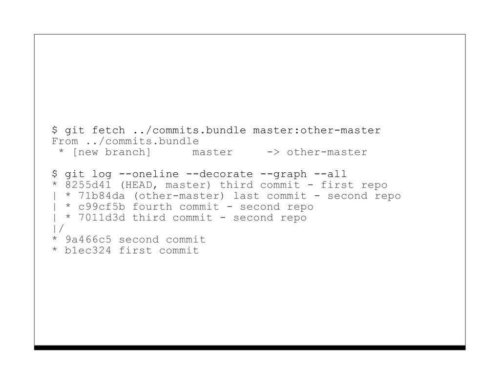 $ git fetch ../commits.bundle master:other-mast...