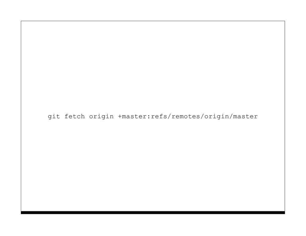 git fetch origin +master:refs/remotes/origin/ma...