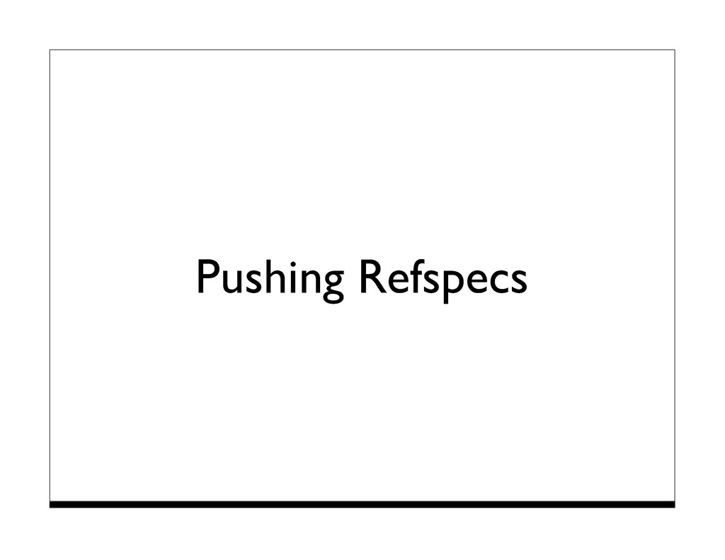 Pushing Refspecs