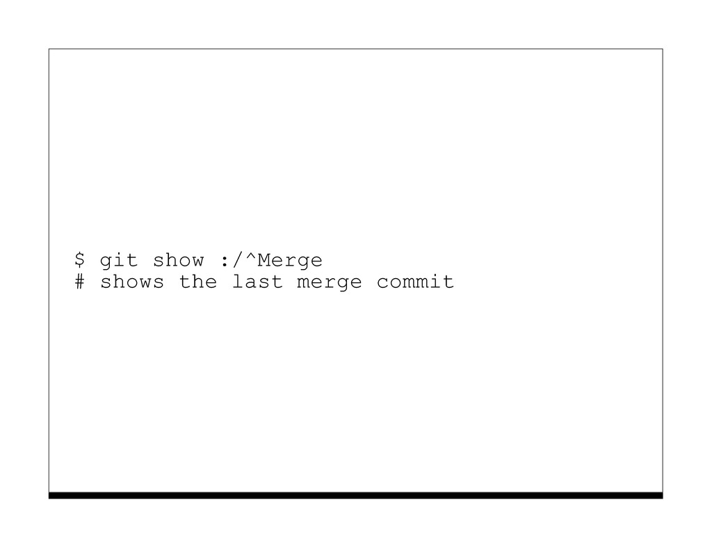 $ git show :/^Merge # shows the last merge comm...