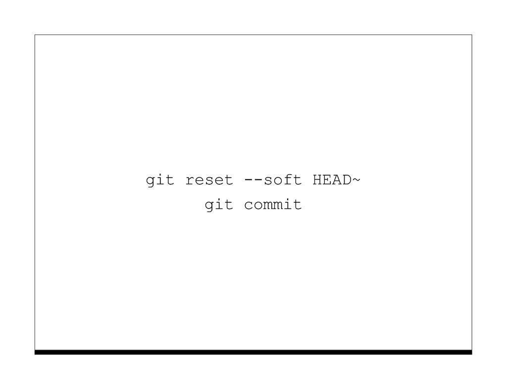 git reset --soft HEAD~ git commit
