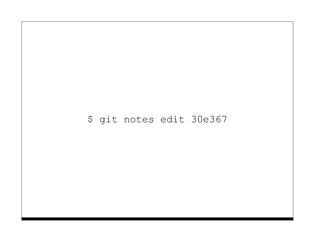 $ git notes edit 30e367