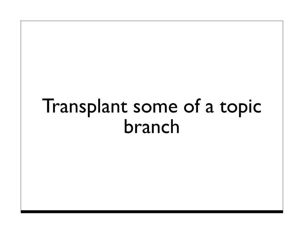 Transplant some of a topic branch
