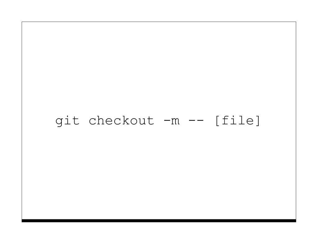 git checkout -m -- [file]