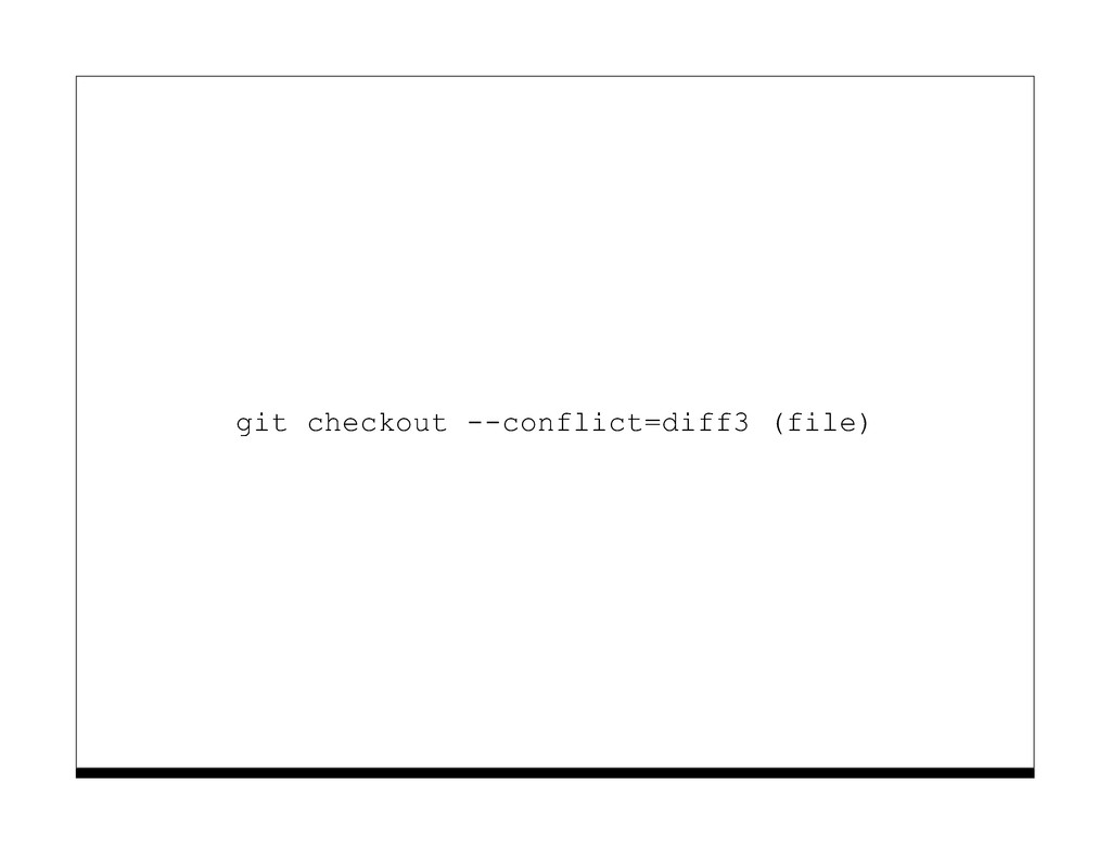 git checkout --conflict=diff3 (file)