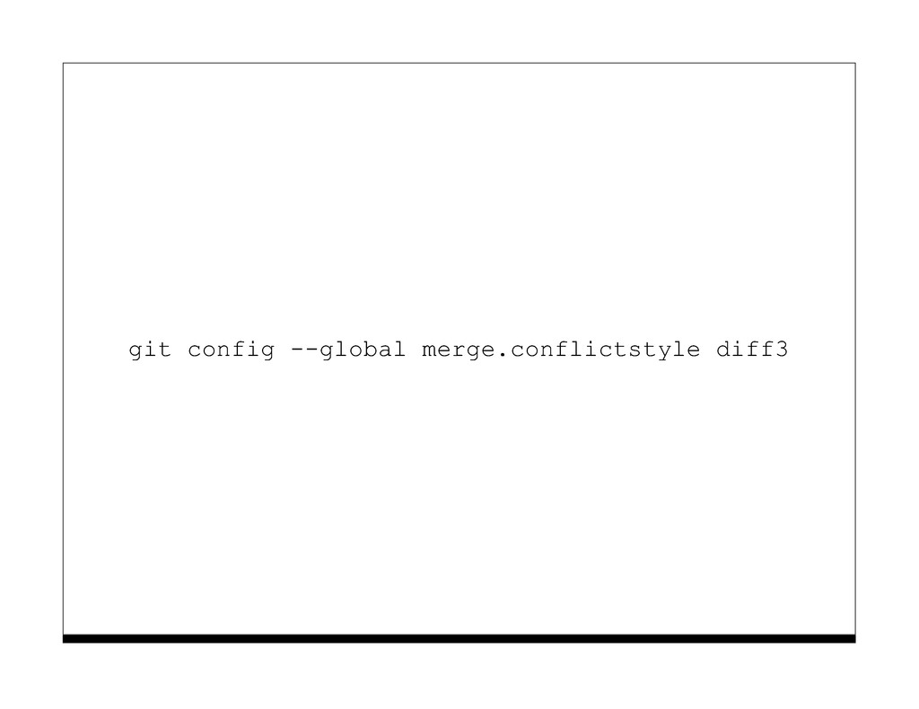 git config --global merge.conflictstyle diff3