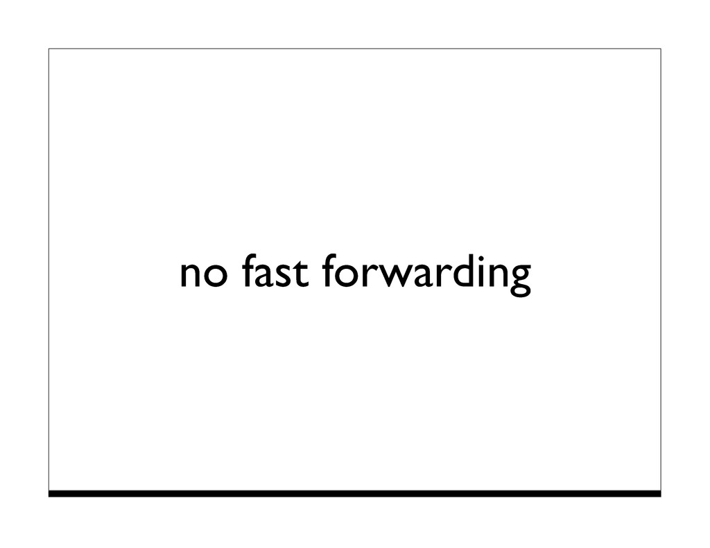 no fast forwarding