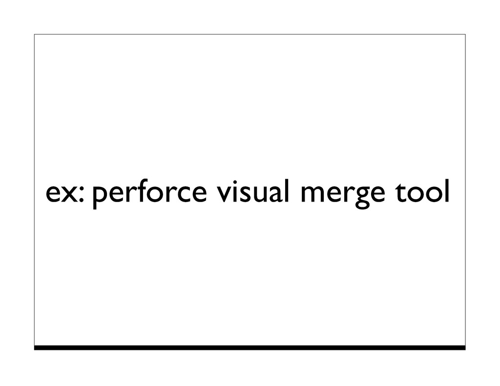 ex: perforce visual merge tool