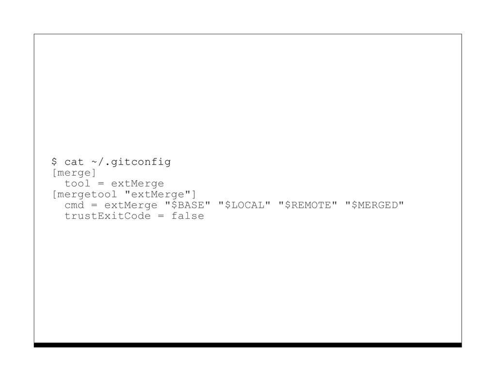 $ cat ~/.gitconfig [merge] tool = extMerge [mer...