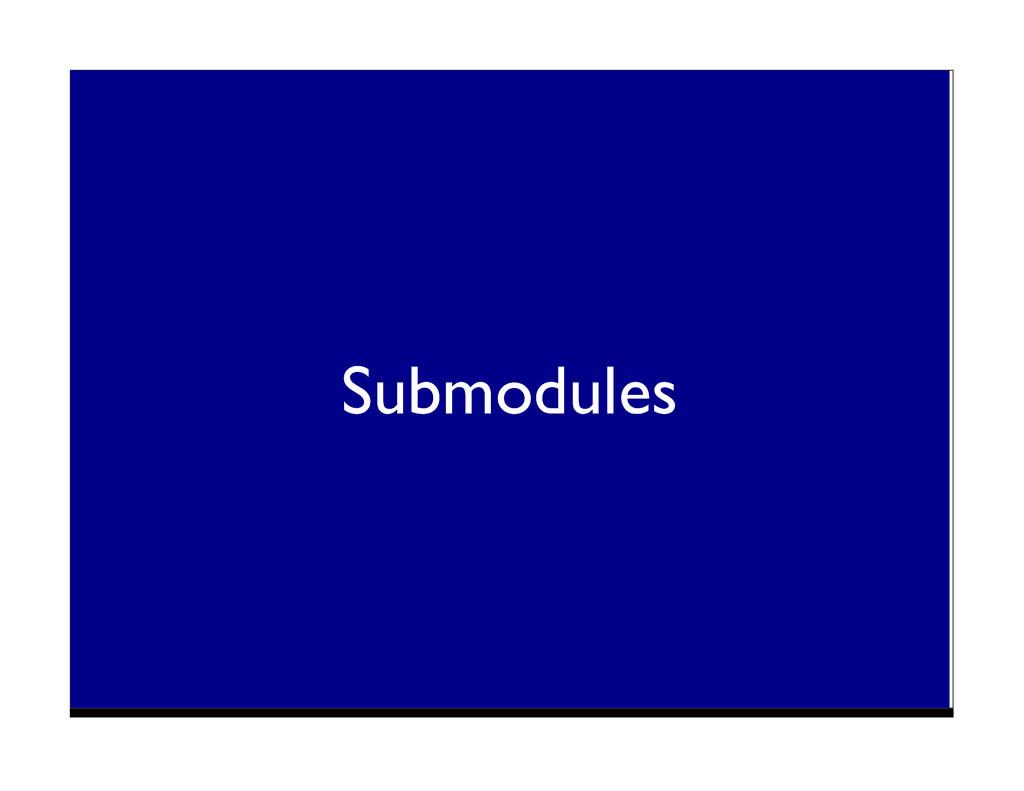 Submodules