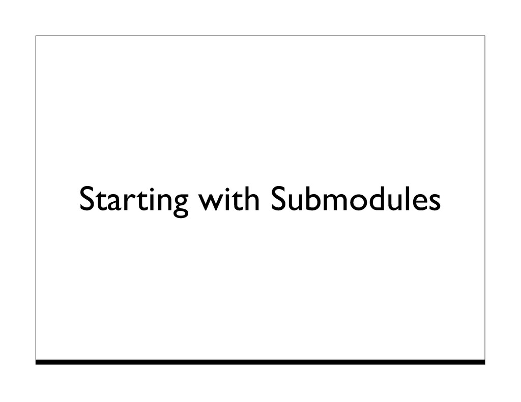 Starting with Submodules