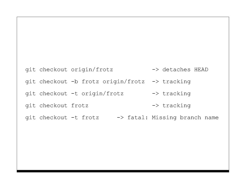 git checkout origin/frotz -> detaches HEAD git ...