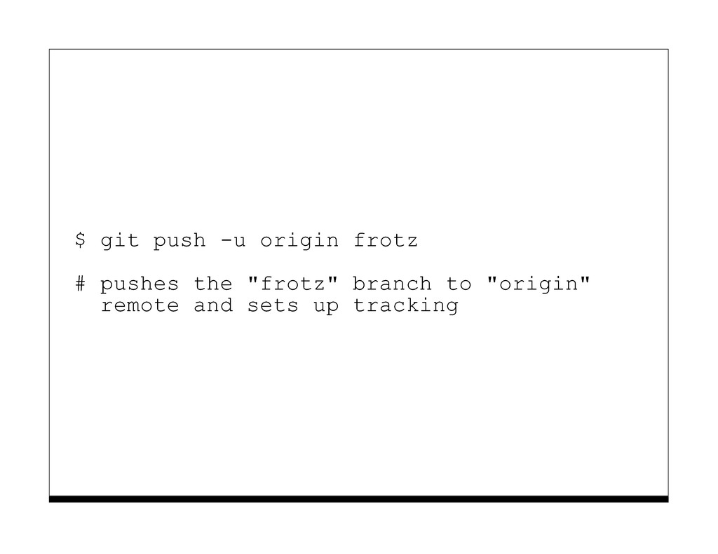 "$ git push -u origin frotz # pushes the ""frotz""..."