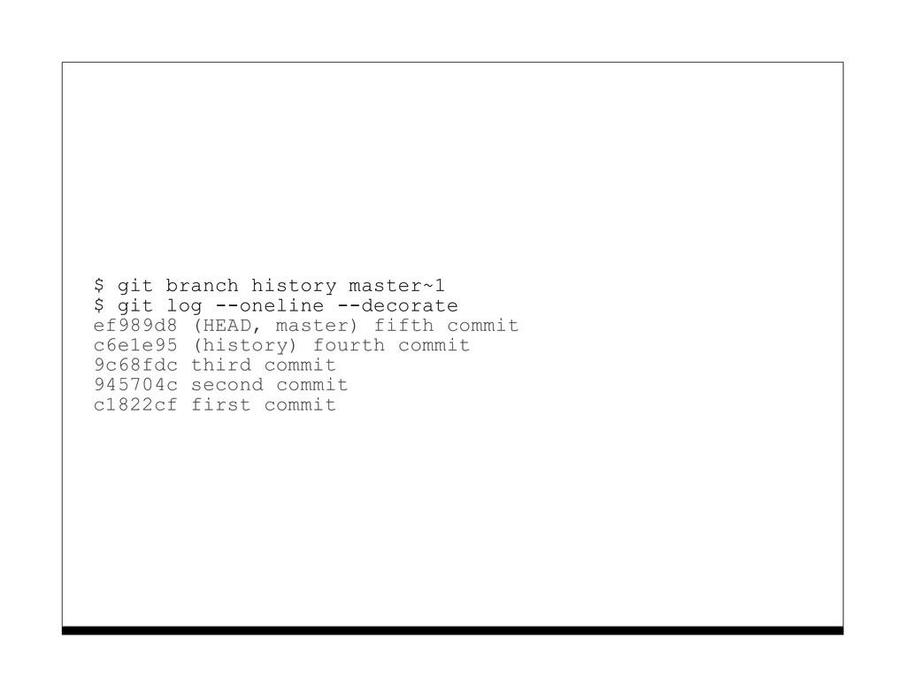 $ git branch history master~1 $ git log --oneli...