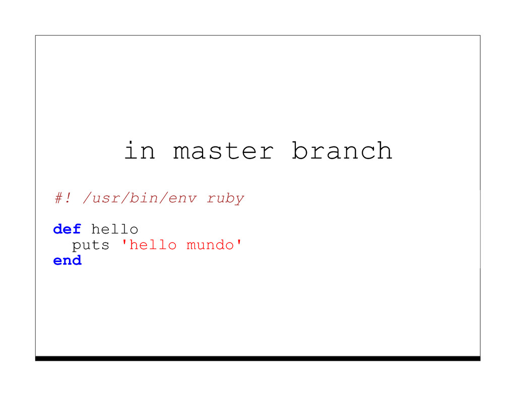 in master branch #! /usr/bin/env ruby def hello...