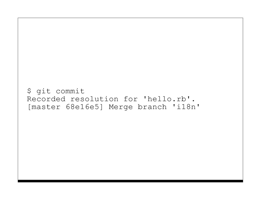 $ git commit Recorded resolution for 'hello.rb'...