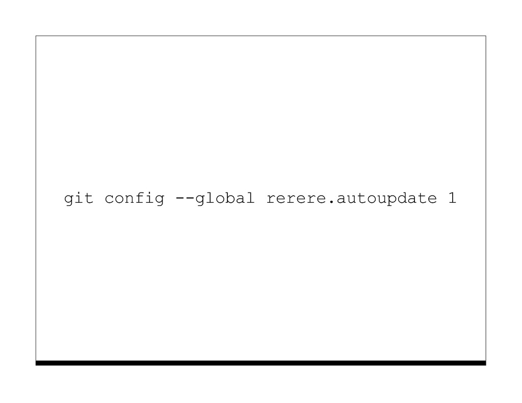 git config --global rerere.autoupdate 1