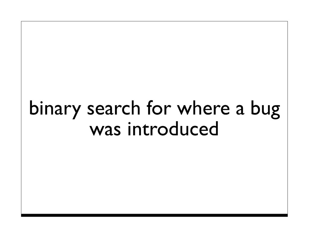 binary search for where a bug was introduced