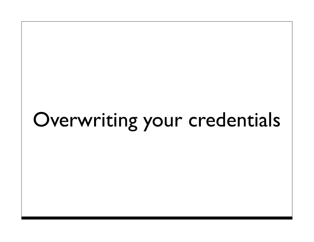 Overwriting your credentials