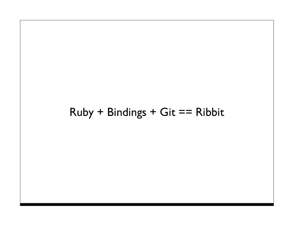 Ruby + Bindings + Git == Ribbit