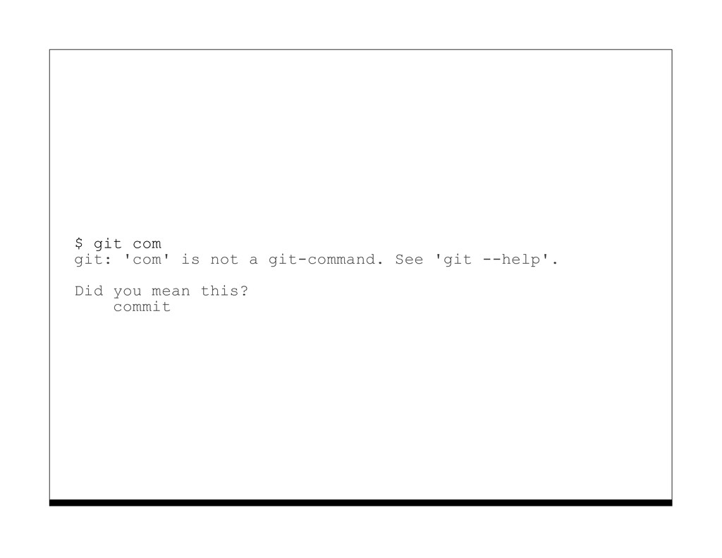 $ git com git: 'com' is not a git-command. See ...