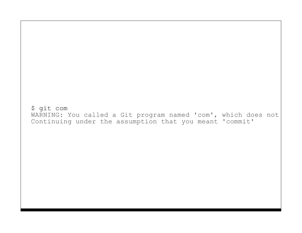 $ git com WARNING: You called a Git program nam...
