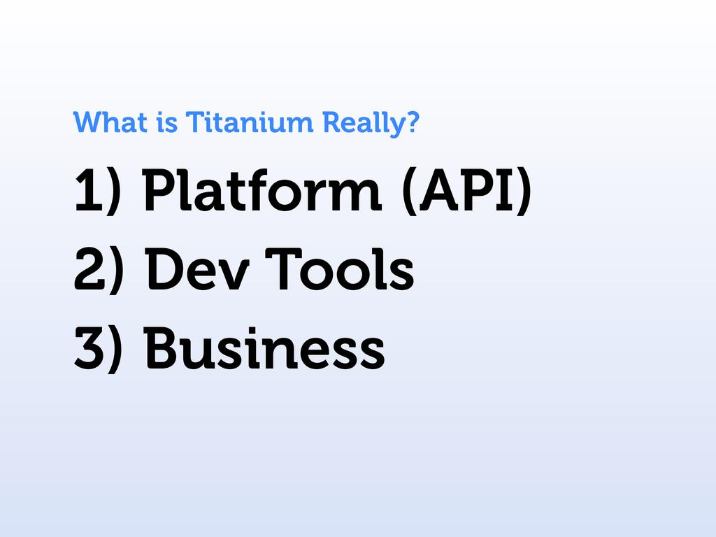 1) Platform (API) What is Titanium Really? 2) D...