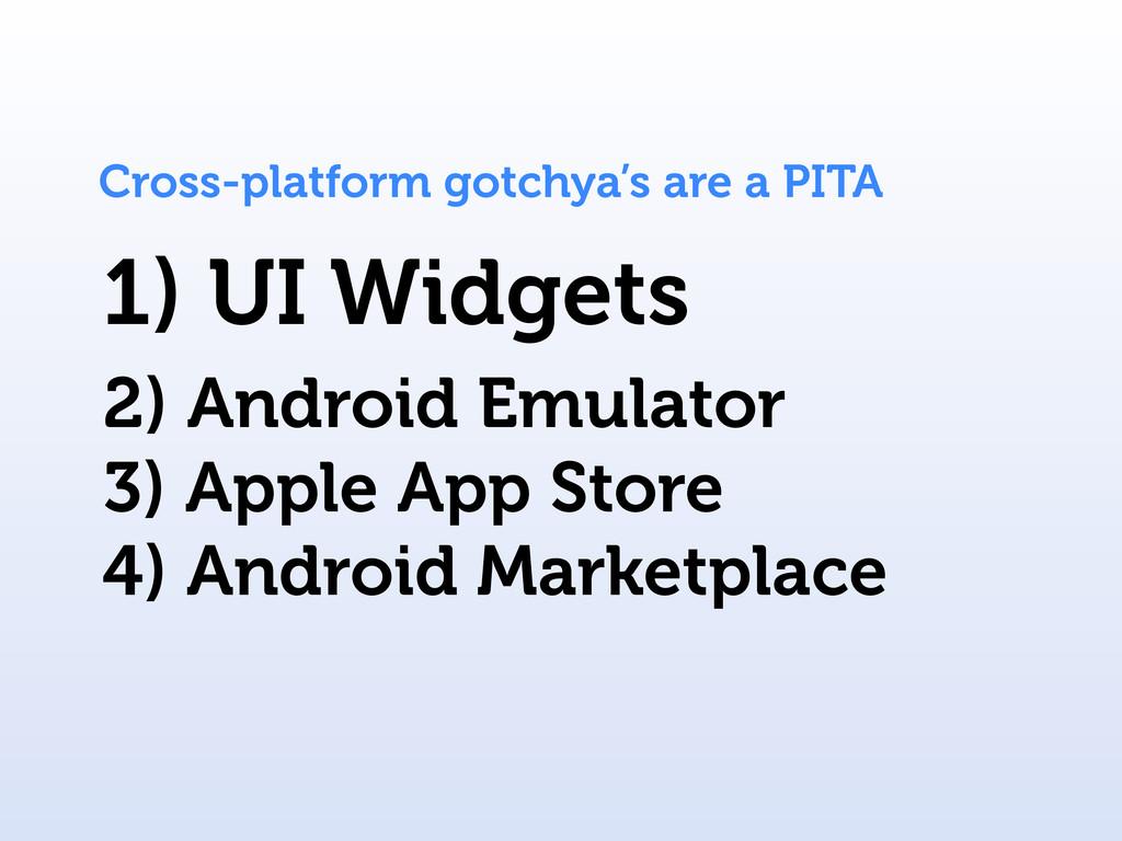 Cross-platform gotchya's are a PITA 1) UI Widge...