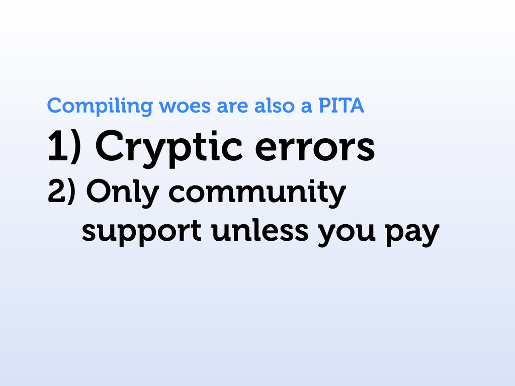 Compiling woes are also a PITA 1) Cryptic error...