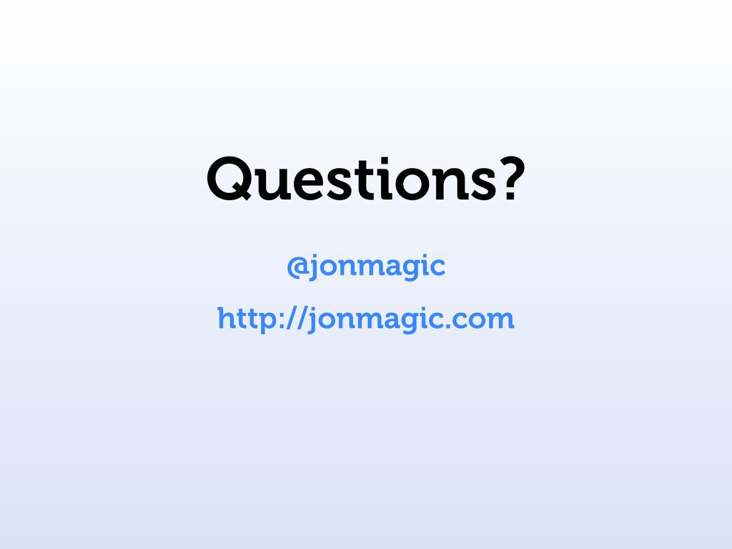 Questions? @jonmagic http://jonmagic.com