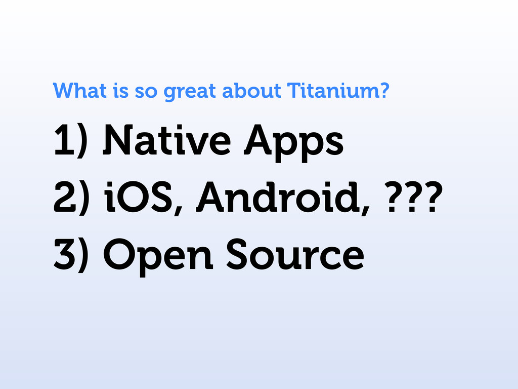 1) Native Apps What is so great about Titanium?...