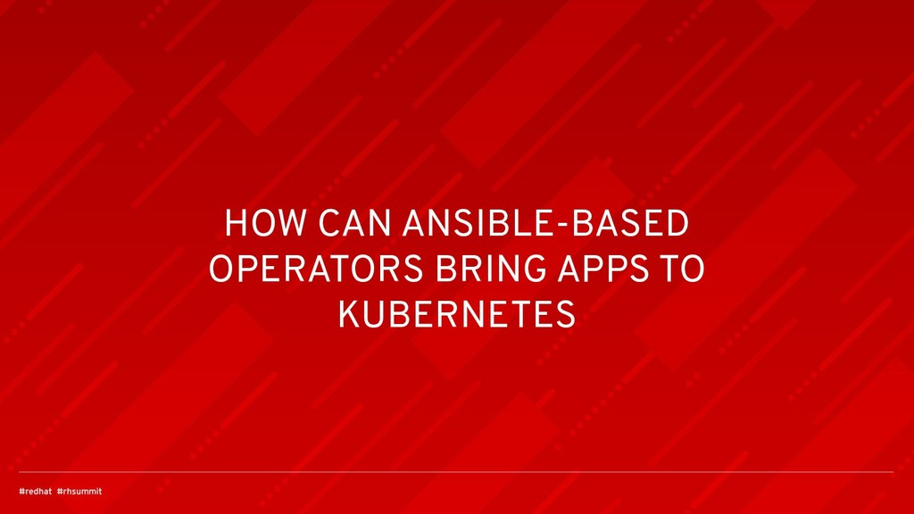 HOW CAN ANSIBLE-BASED OPERATORS BRING APPS TO K...