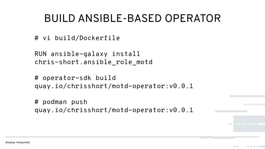 BUILD ANSIBLE-BASED OPERATOR # vi build/Dockerf...