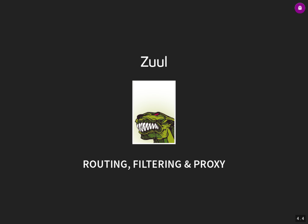 4 . 4 Zuul ROUTING, FILTERING & PROXY