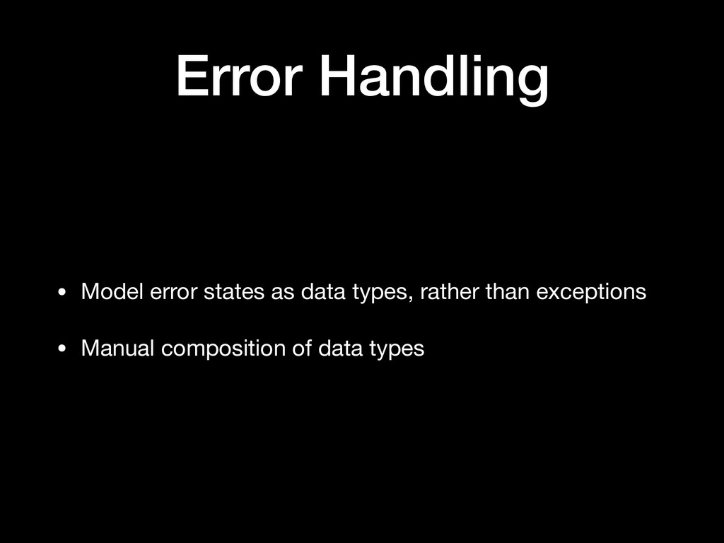 Error Handling • Model error states as data typ...