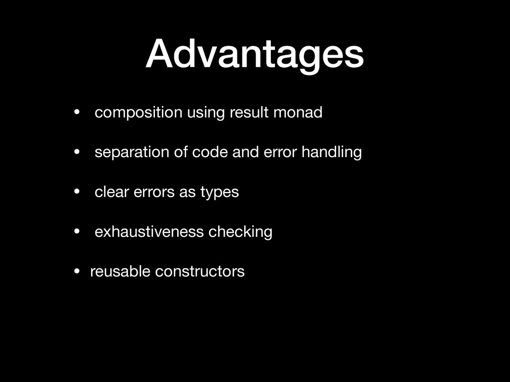 Advantages • composition using result monad  • ...