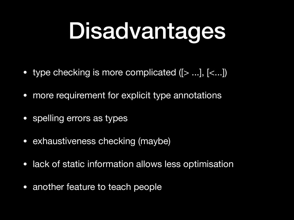 Disadvantages • type checking is more complicat...