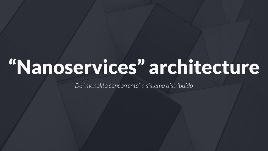 """""""Nanoservices"""" architecture De """"monolito concor..."""