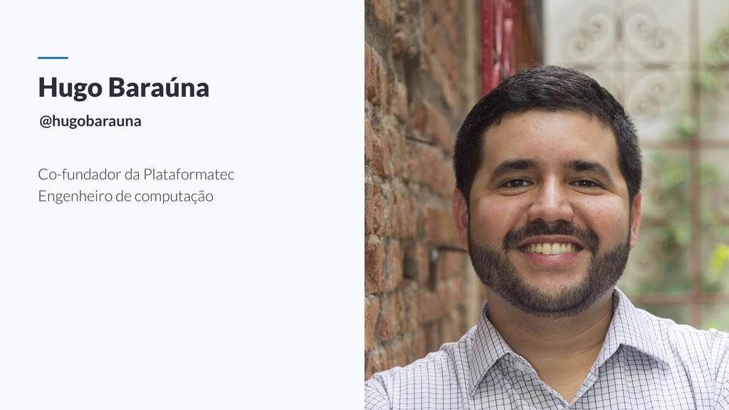 Hugo Baraúna Co-fundador da Plataformatec Engen...