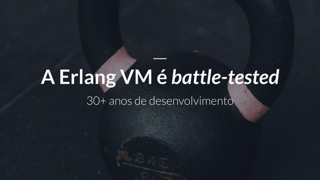 30+ anos de desenvolvimento A Erlang VM é battl...