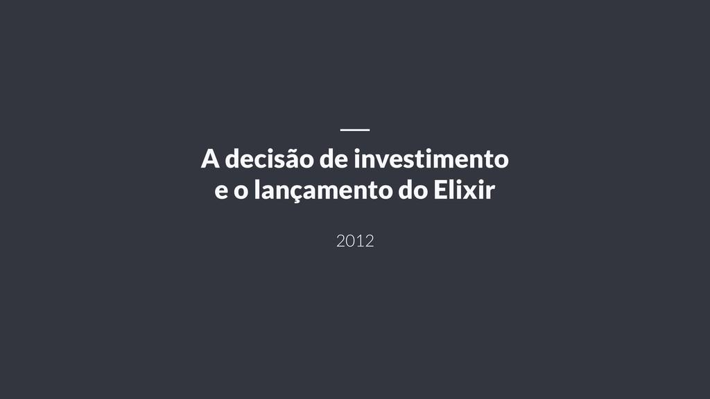 2012 A decisão de investimento e o lançamento d...