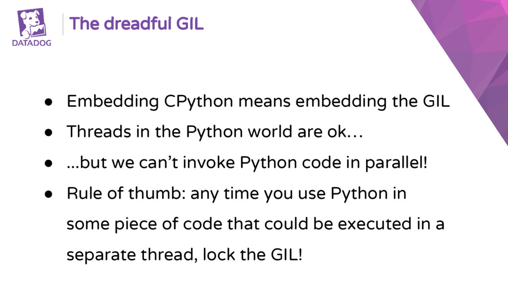 The dreadful GIL ● Embedding CPython means embe...