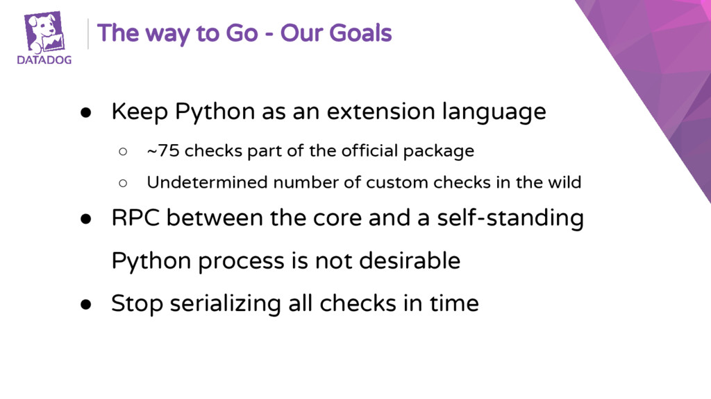 The way to Go - Our Goals ● Keep Python as an e...