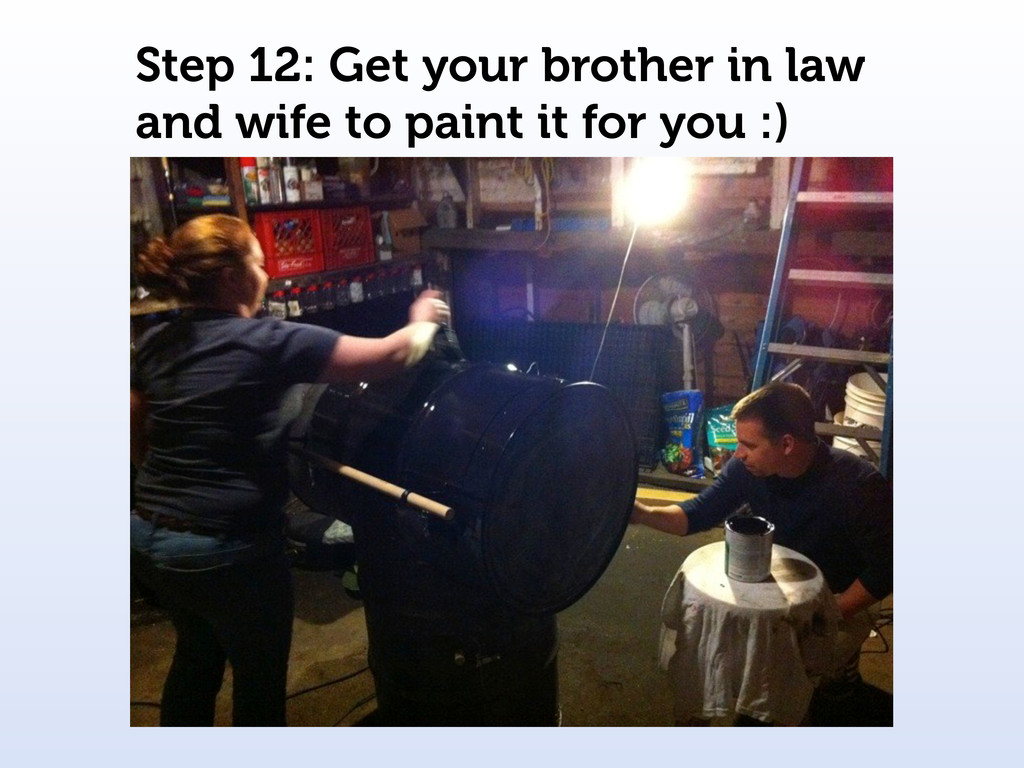 Step 12: Get your brother in law and wife to pa...